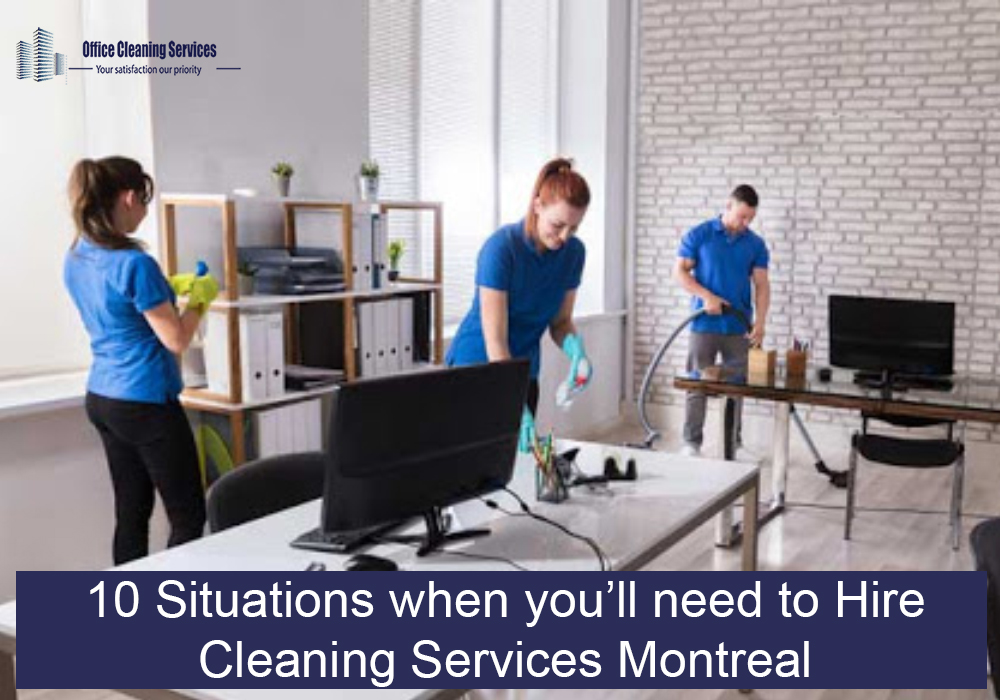 10 Situations when you'll need to Hire Cleaning Services Montreal